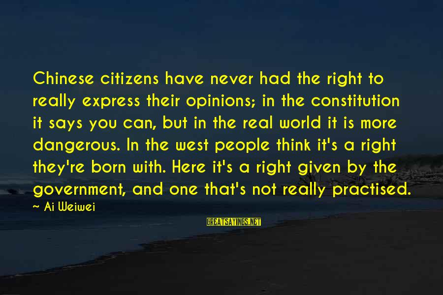 People's Opinions Sayings By Ai Weiwei: Chinese citizens have never had the right to really express their opinions; in the constitution