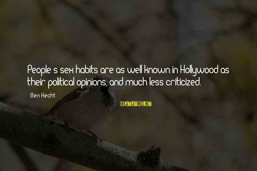 People's Opinions Sayings By Ben Hecht: People's sex habits are as well known in Hollywood as their political opinions, and much