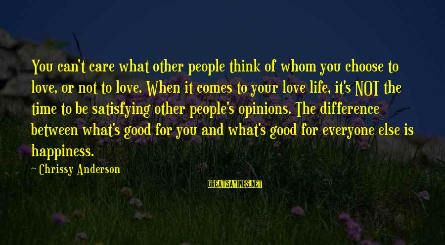 People's Opinions Sayings By Chrissy Anderson: You can't care what other people think of whom you choose to love, or not