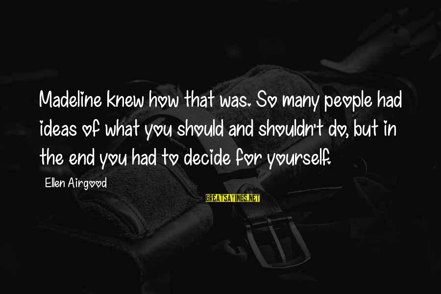 People's Opinions Sayings By Ellen Airgood: Madeline knew how that was. So many people had ideas of what you should and