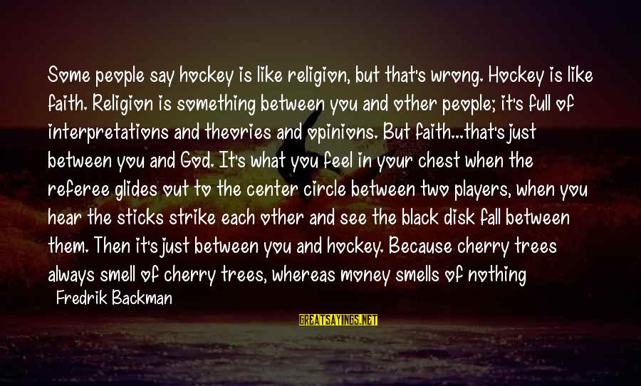 People's Opinions Sayings By Fredrik Backman: Some people say hockey is like religion, but that's wrong. Hockey is like faith. Religion