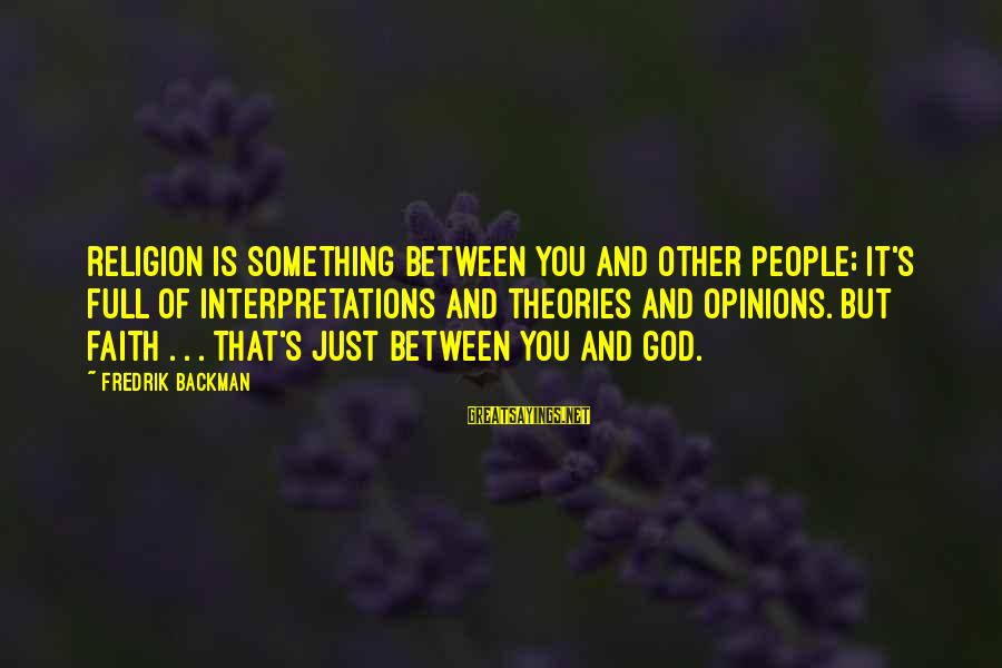 People's Opinions Sayings By Fredrik Backman: Religion is something between you and other people; it's full of interpretations and theories and