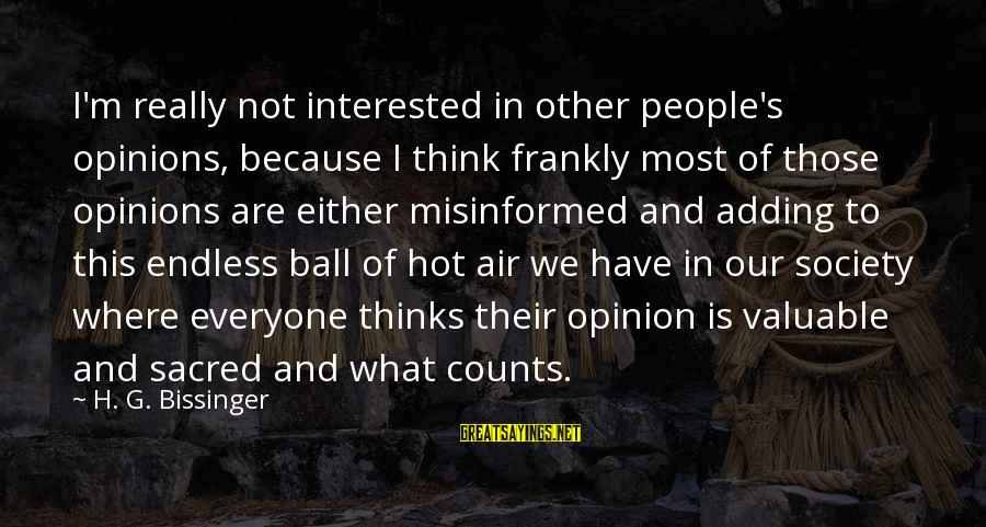 People's Opinions Sayings By H. G. Bissinger: I'm really not interested in other people's opinions, because I think frankly most of those