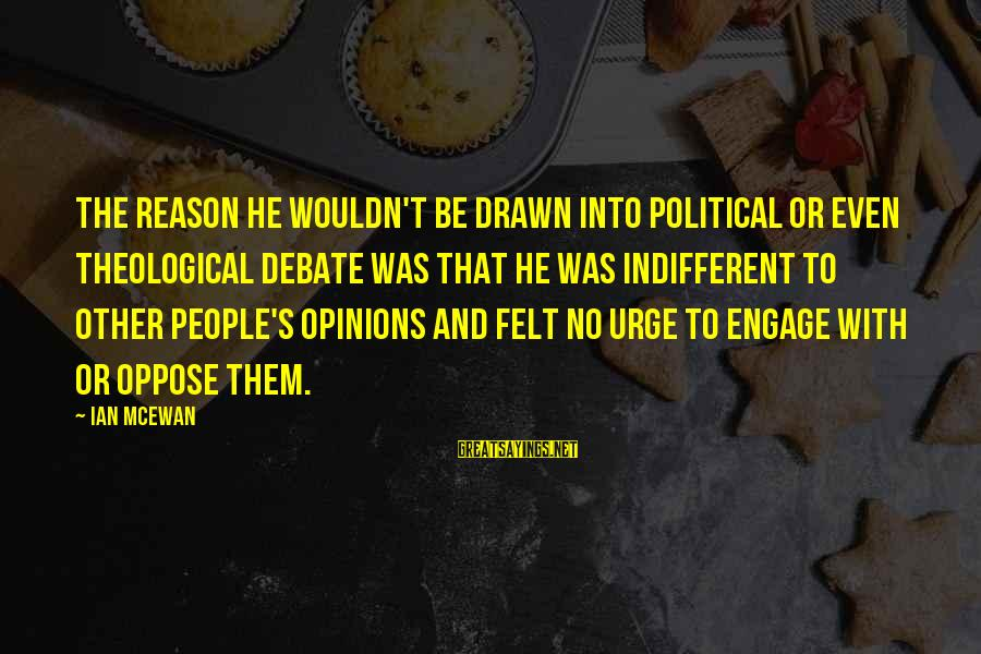 People's Opinions Sayings By Ian McEwan: The reason he wouldn't be drawn into political or even theological debate was that he