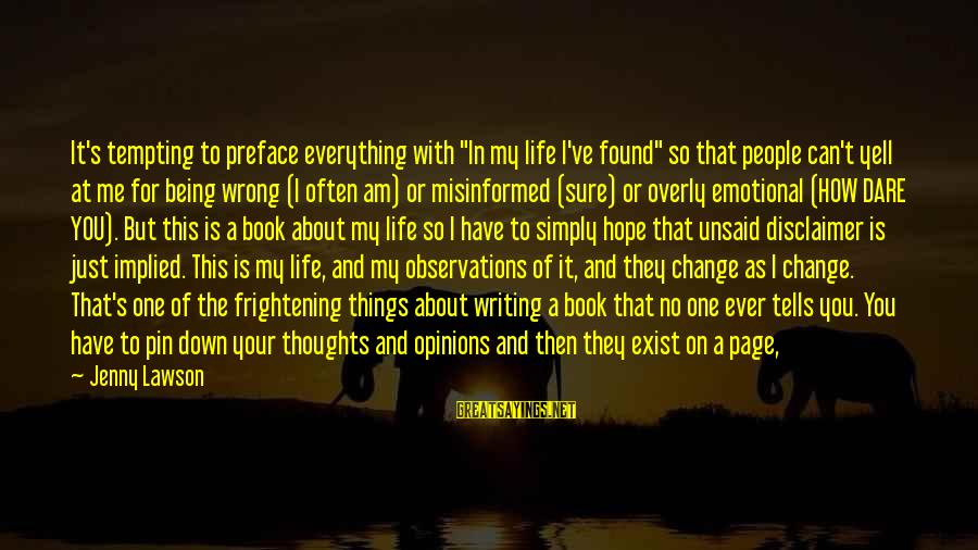 """People's Opinions Sayings By Jenny Lawson: It's tempting to preface everything with """"In my life I've found"""" so that people can't"""