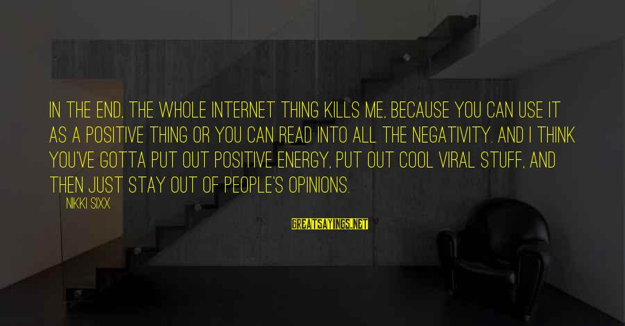 People's Opinions Sayings By Nikki Sixx: In the end, the whole Internet thing kills me, because you can use it as