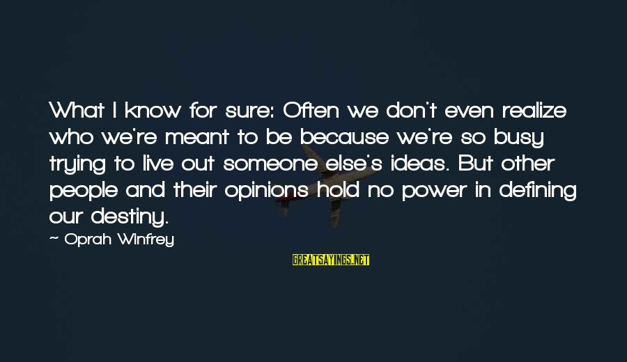 People's Opinions Sayings By Oprah Winfrey: What I know for sure: Often we don't even realize who we're meant to be