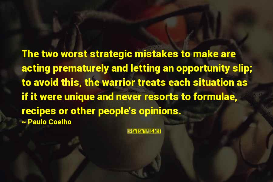 People's Opinions Sayings By Paulo Coelho: The two worst strategic mistakes to make are acting prematurely and letting an opportunity slip;