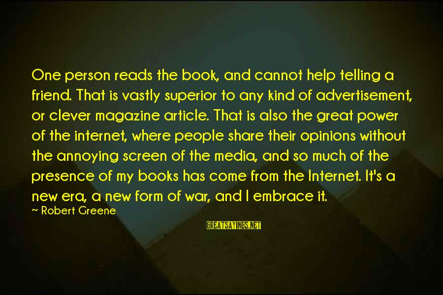 People's Opinions Sayings By Robert Greene: One person reads the book, and cannot help telling a friend. That is vastly superior