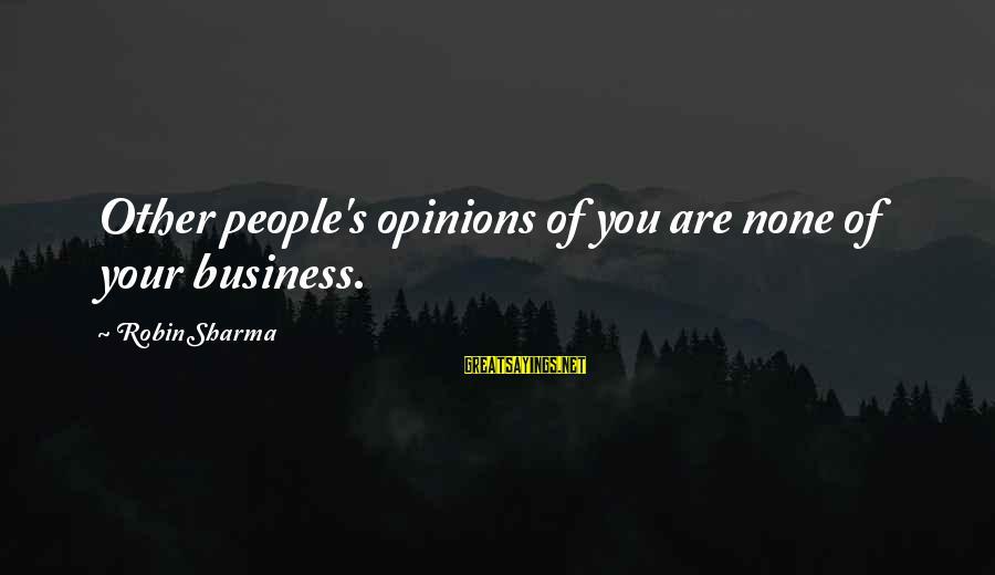 People's Opinions Sayings By Robin Sharma: Other people's opinions of you are none of your business.
