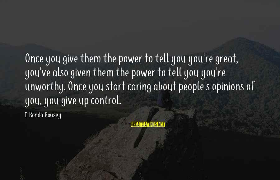 People's Opinions Sayings By Ronda Rousey: Once you give them the power to tell you you're great, you've also given them