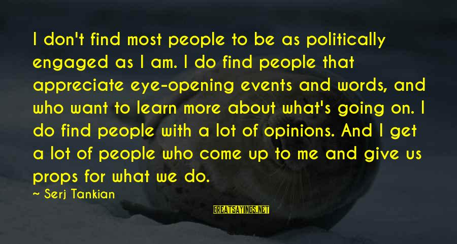 People's Opinions Sayings By Serj Tankian: I don't find most people to be as politically engaged as I am. I do