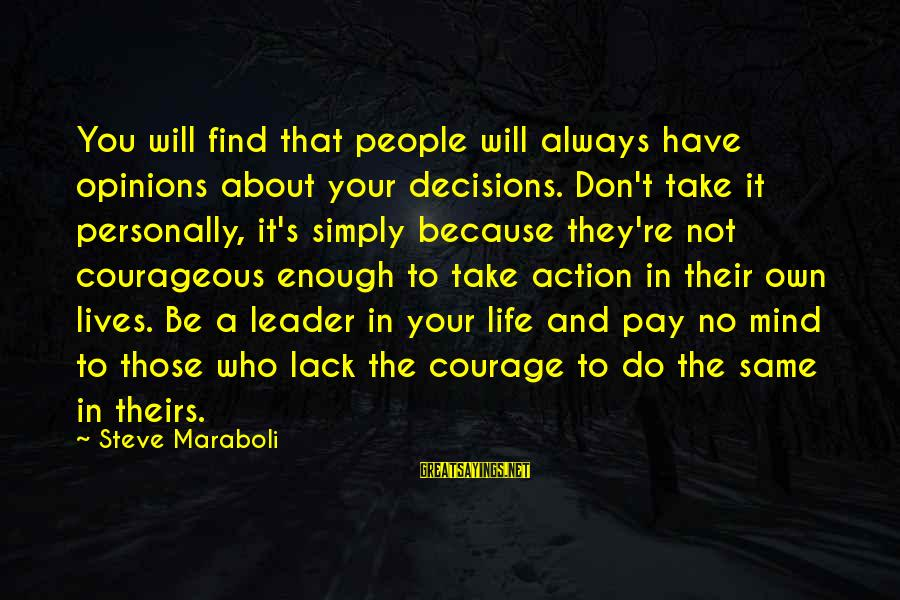 People's Opinions Sayings By Steve Maraboli: You will find that people will always have opinions about your decisions. Don't take it