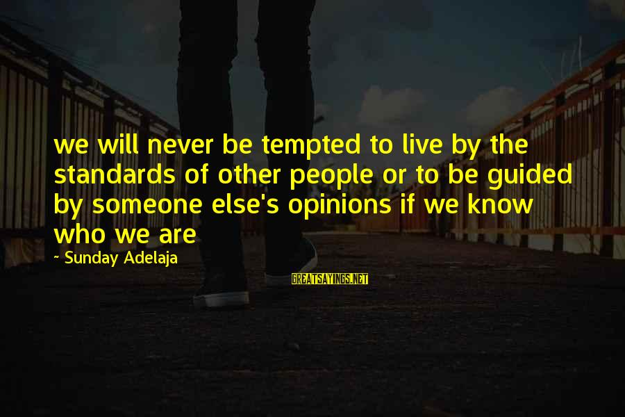 People's Opinions Sayings By Sunday Adelaja: we will never be tempted to live by the standards of other people or to