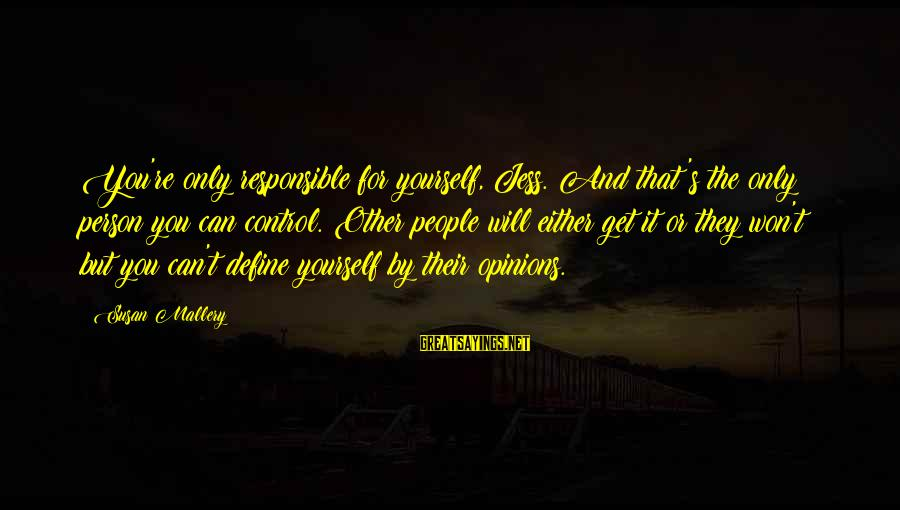 People's Opinions Sayings By Susan Mallery: You're only responsible for yourself, Jess. And that's the only person you can control. Other