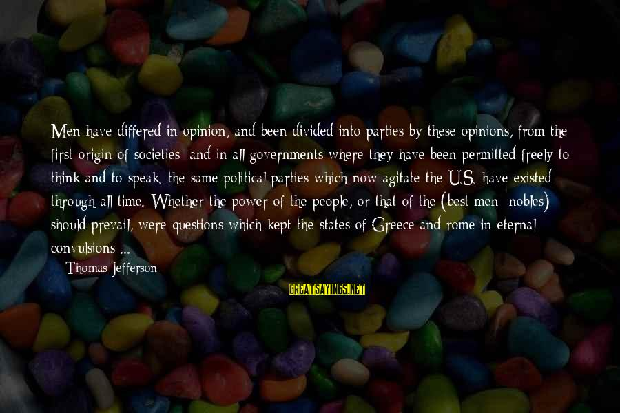 People's Opinions Sayings By Thomas Jefferson: Men have differed in opinion, and been divided into parties by these opinions, from the
