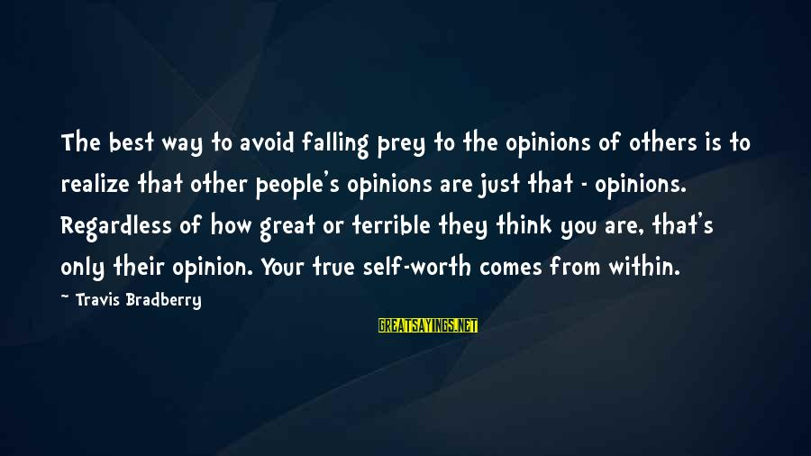 People's Opinions Sayings By Travis Bradberry: The best way to avoid falling prey to the opinions of others is to realize