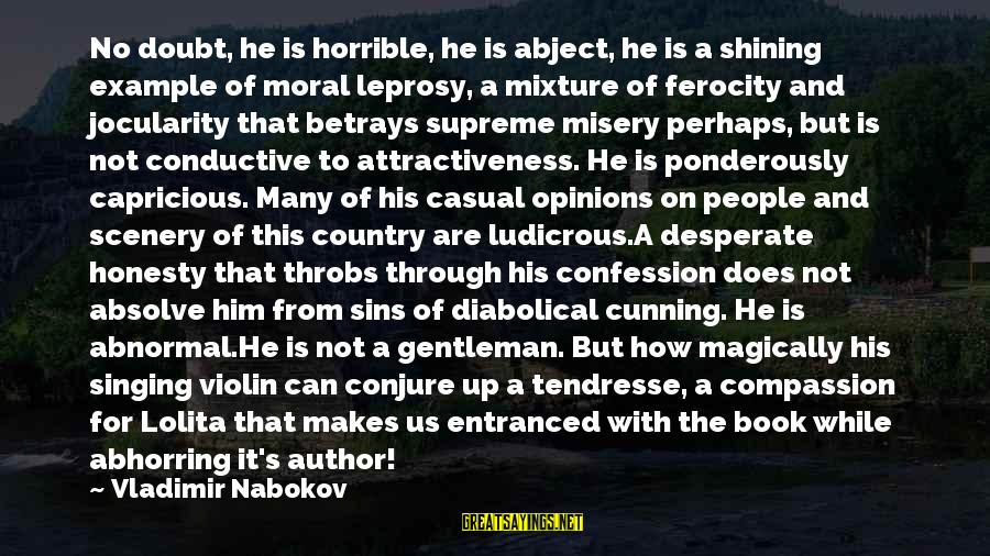 People's Opinions Sayings By Vladimir Nabokov: No doubt, he is horrible, he is abject, he is a shining example of moral