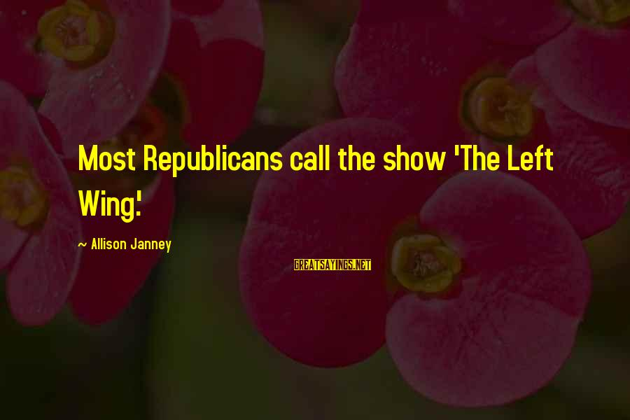 Percival Rose Sayings By Allison Janney: Most Republicans call the show 'The Left Wing.'