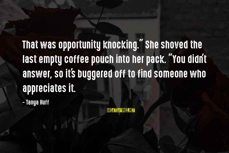 "Percival Rose Sayings By Tanya Huff: That was opportunity knocking."" She shoved the last empty coffee pouch into her pack. ""You"