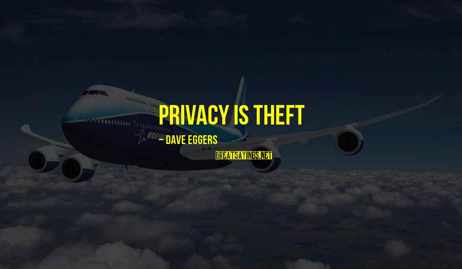 Percunctatorem Sayings By Dave Eggers: PRIVACY IS THEFT