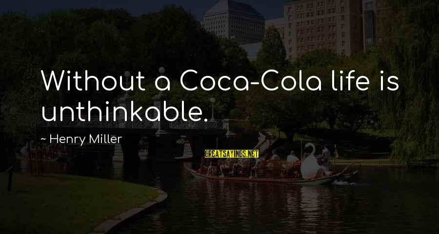 Percunctatorem Sayings By Henry Miller: Without a Coca-Cola life is unthinkable.