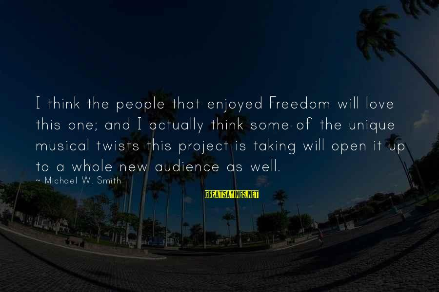 Percunctatorem Sayings By Michael W. Smith: I think the people that enjoyed Freedom will love this one; and I actually think