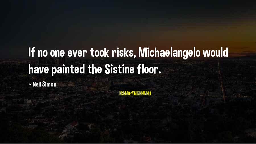 Percunctatorem Sayings By Neil Simon: If no one ever took risks, Michaelangelo would have painted the Sistine floor.
