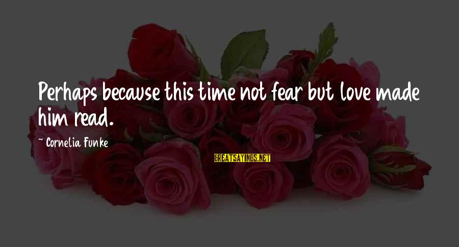 Percuniary Sayings By Cornelia Funke: Perhaps because this time not fear but love made him read.