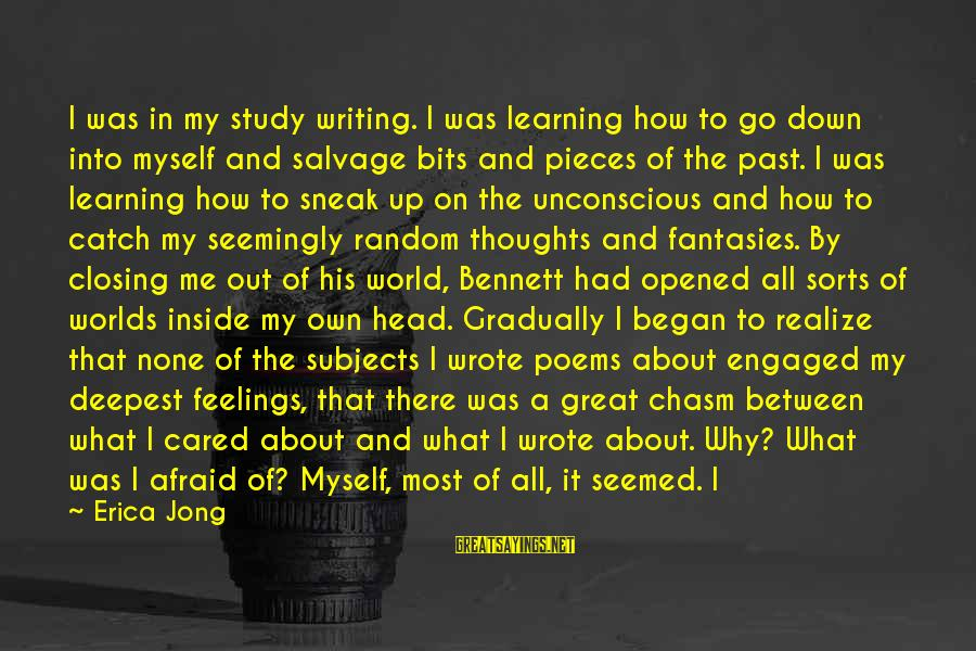 Percuniary Sayings By Erica Jong: I was in my study writing. I was learning how to go down into myself