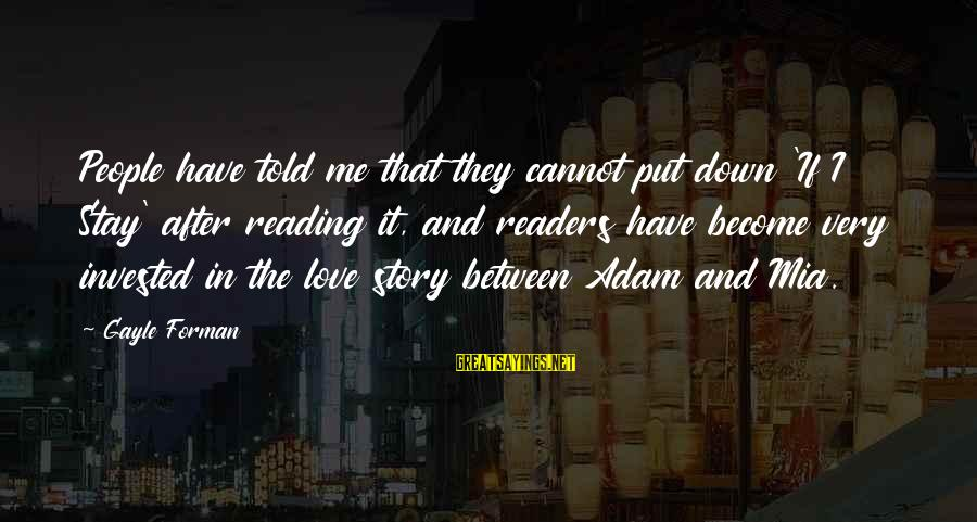 Percuniary Sayings By Gayle Forman: People have told me that they cannot put down 'If I Stay' after reading it,