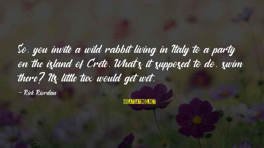 Percy Jackson Funny Sayings By Rick Riordan: So, you invite a wild rabbit living in Italy to a party on the island