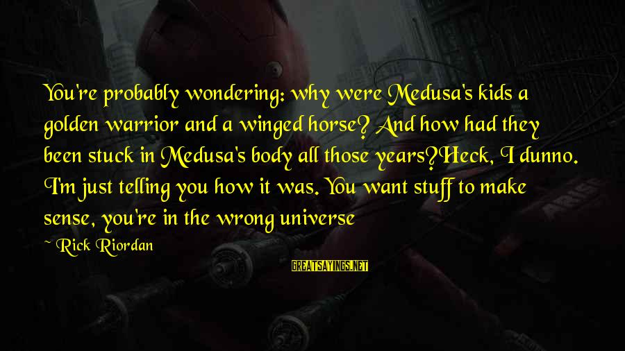 Percy Jackson Funny Sayings By Rick Riordan: You're probably wondering: why were Medusa's kids a golden warrior and a winged horse? And