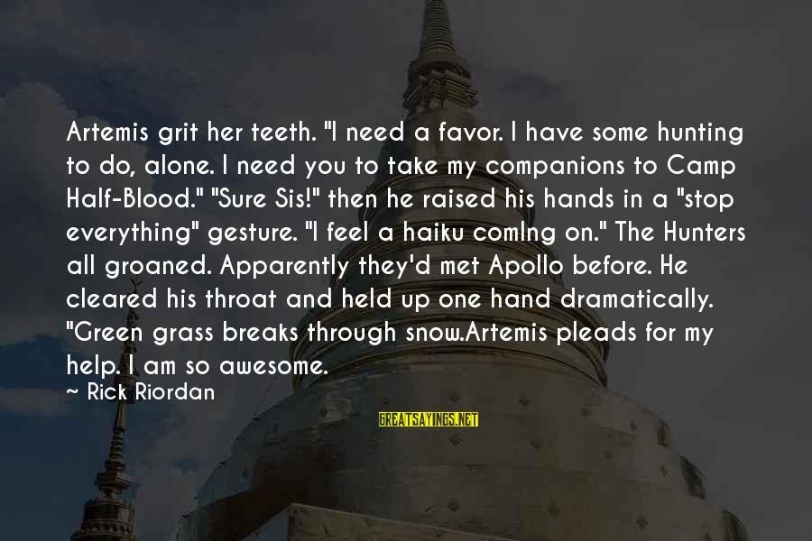 """Percy Jackson Funny Sayings By Rick Riordan: Artemis grit her teeth. """"I need a favor. I have some hunting to do, alone."""
