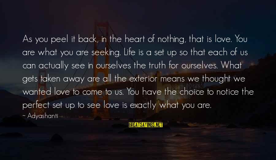Perfect As You Are Sayings By Adyashanti: As you peel it back, in the heart of nothing, that is love. You are