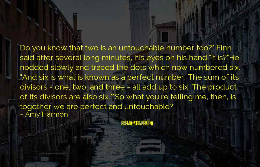 """Perfect As You Are Sayings By Amy Harmon: Do you know that two is an untouchable number too?"""" Finn said after several long"""