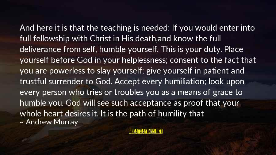 Perfect As You Are Sayings By Andrew Murray: And here it is that the teaching is needed: If you would enter into full