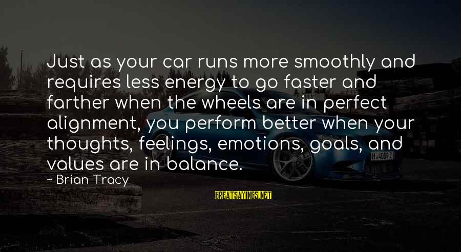 Perfect As You Are Sayings By Brian Tracy: Just as your car runs more smoothly and requires less energy to go faster and
