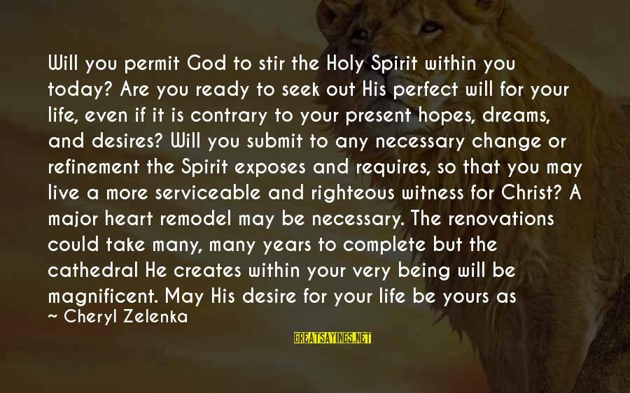 Perfect As You Are Sayings By Cheryl Zelenka: Will you permit God to stir the Holy Spirit within you today? Are you ready