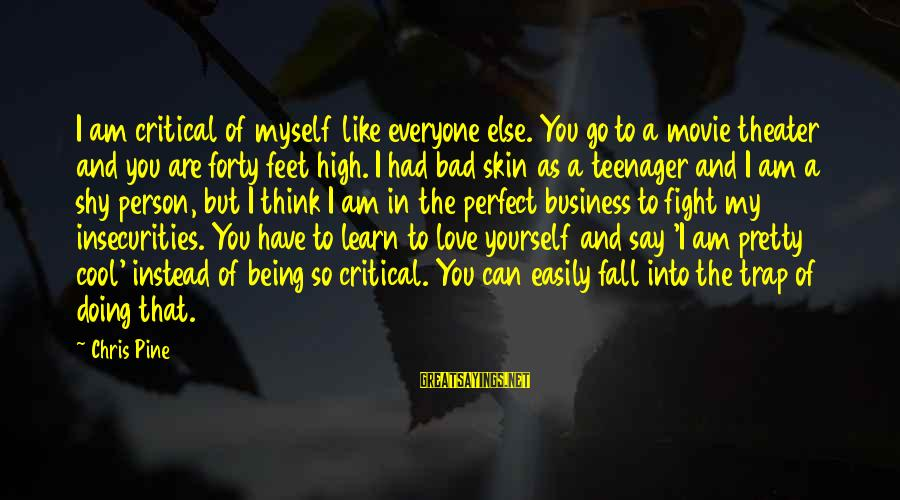 Perfect As You Are Sayings By Chris Pine: I am critical of myself like everyone else. You go to a movie theater and