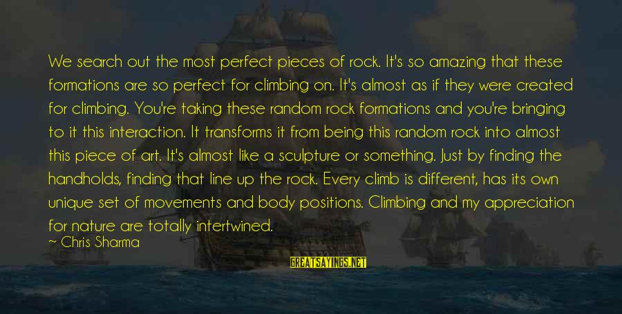 Perfect As You Are Sayings By Chris Sharma: We search out the most perfect pieces of rock. It's so amazing that these formations