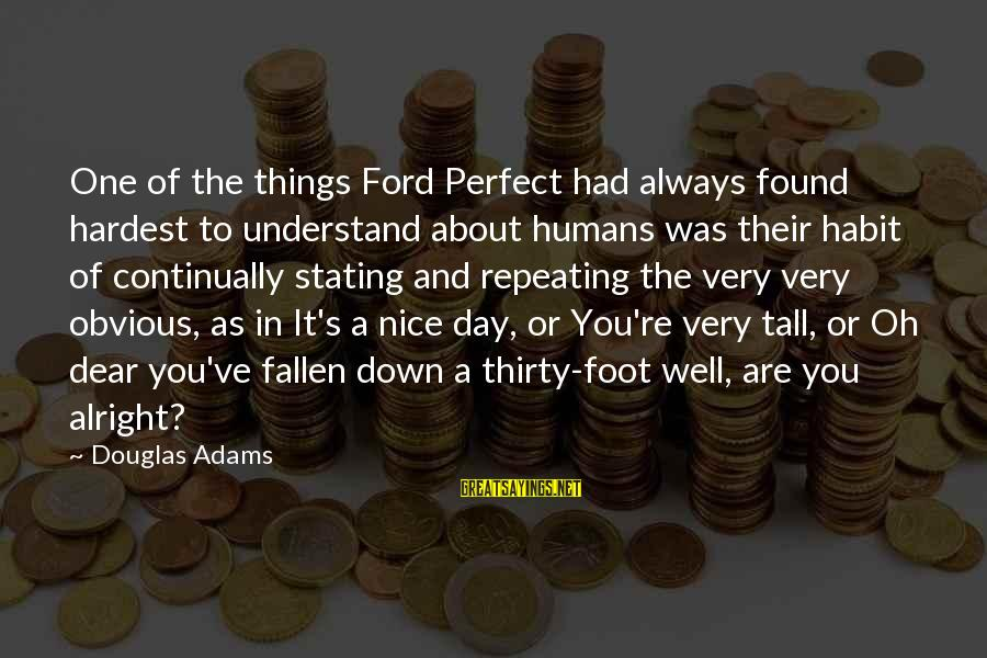 Perfect As You Are Sayings By Douglas Adams: One of the things Ford Perfect had always found hardest to understand about humans was
