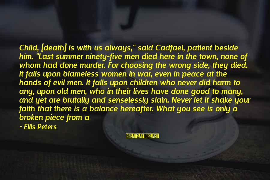 """Perfect As You Are Sayings By Ellis Peters: Child, [death] is with us always,"""" said Cadfael, patient beside him. """"Last summer ninety-five men"""