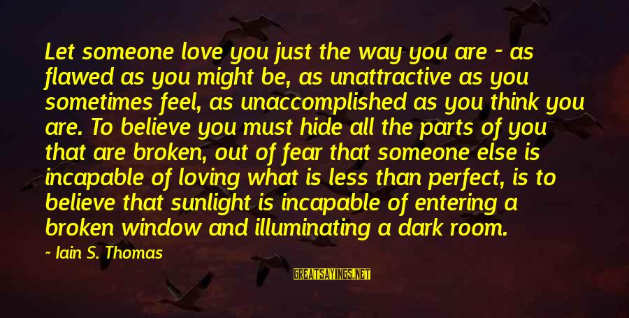 Perfect As You Are Sayings By Iain S. Thomas: Let someone love you just the way you are - as flawed as you might