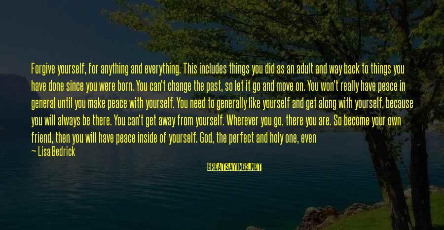 Perfect As You Are Sayings By Lisa Bedrick: Forgive yourself, for anything and everything. This includes things you did as an adult and