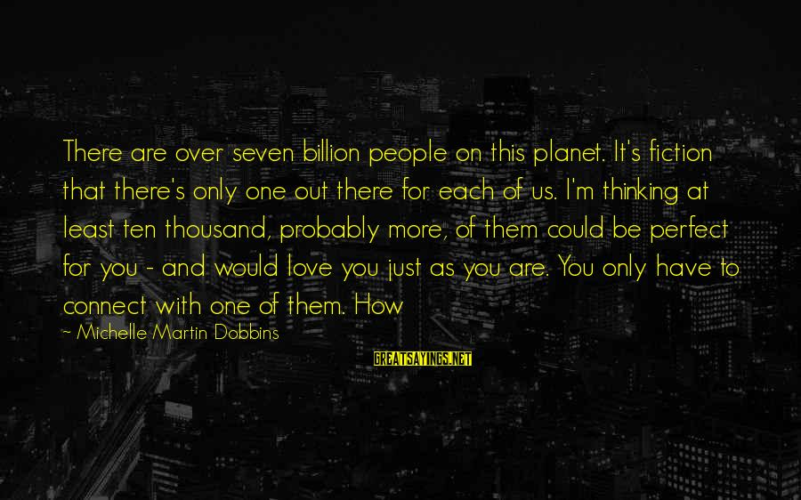 Perfect As You Are Sayings By Michelle Martin Dobbins: There are over seven billion people on this planet. It's fiction that there's only one