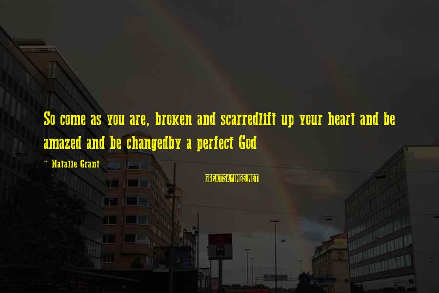 Perfect As You Are Sayings By Natalie Grant: So come as you are, broken and scarredlift up your heart and be amazed and