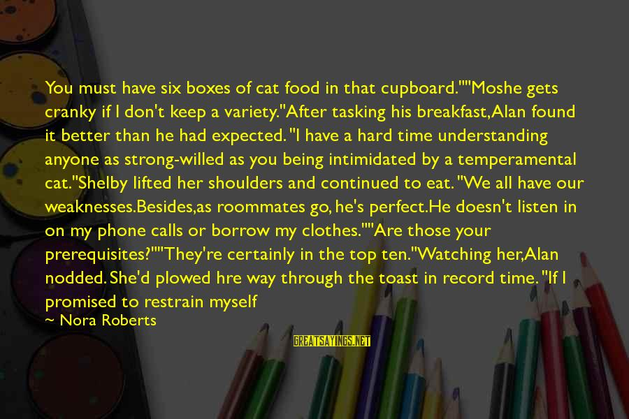 """Perfect As You Are Sayings By Nora Roberts: You must have six boxes of cat food in that cupboard.""""""""Moshe gets cranky if I"""