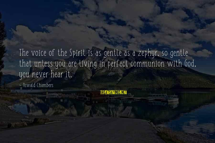 Perfect As You Are Sayings By Oswald Chambers: The voice of the Spirit is as gentle as a zephyr, so gentle that unless