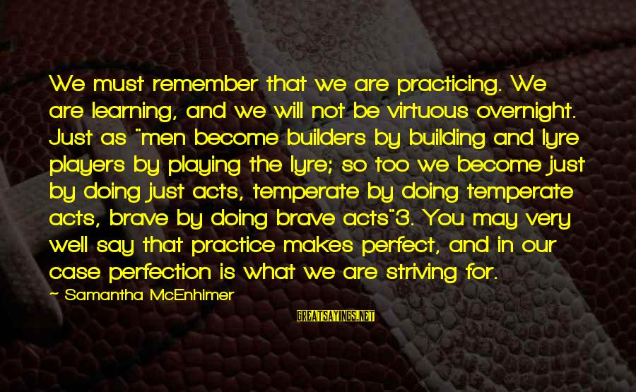 Perfect As You Are Sayings By Samantha McEnhimer: We must remember that we are practicing. We are learning, and we will not be